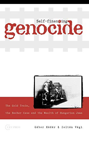 Self-Financing Genocide: The Gold Train, the Becher Case and the Wealth of Hungarian Jews ()