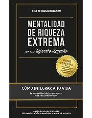 Mentalidad de Riqueza Extrema: GUÍA DE IMPLEMENTACIÓN: Cómo integrar a tu vida la mentalidad de las personas más ricas del mundo