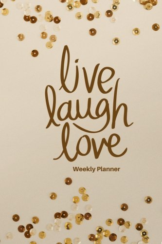 Live Laugh Love Weekly Planner: At A Glance Personal Schedule Organizer, Planner and More, Get things done, Ultimate Daily Planner, Productivity Goals ... 6inx9in (Undated A5 planners) (Volume 12) (Planner Year Standard)