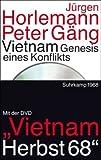 Vietnam: Genesis eines Konflikts. Mit der DVD der Fernsehdokumentation: Vietnam Herbst 68