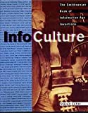 InfoCulture : The Smithsonian Book of the Inventions of the Information Age, Lubar, Steven, 0395570425