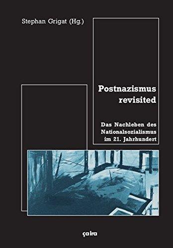 Postnazismus revisited: Das Nachleben des Nationalsozialismus im 21. Jahrhundert