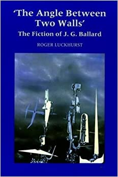 Book 'The Angle Between Two Walls: Fiction of J.G. Ballard (Liverpool Science Fiction Texts and Studies)