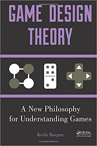 Game Design Theory A New Philosophy For Understanding Games Keith - Game design theory