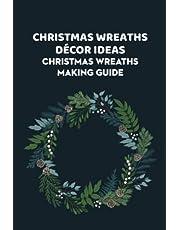 Christmas Wreaths Décor Ideas: Christmas Wreaths Making Guide: How to Make Christmas Wreaths
