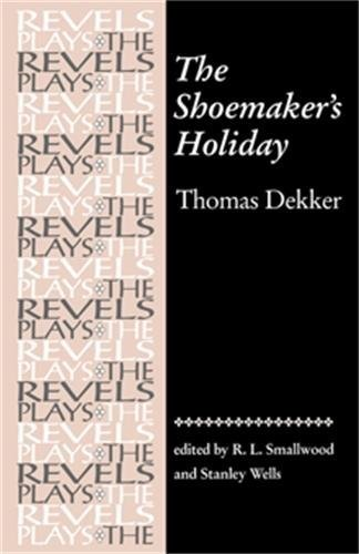 the show of romance in thomas dekkers comedy shoemakers holiday Phillip breen directed thomas dekker's city comedy of class, conflict and cobblers in love the shoemaker's holiday played in the swan theatre, stratford-upon-avon meanwhile hammon courts jane, who is working as a seamstress, and overcomes her lack of interest by showing her ralph's.