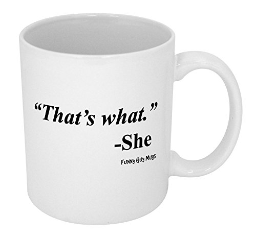 Funny Guy Mugs MUG-101 That's What She Ceramic Coffee Mug, White, 11 oz