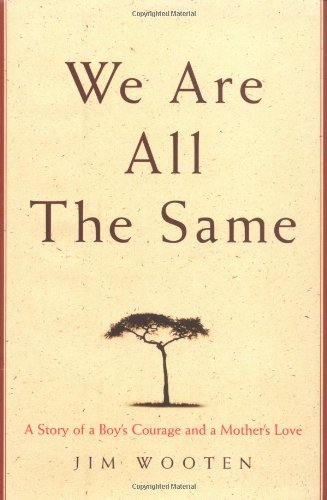 We Are All The Same: A Story of a Boy's Courage and a Mother's Love ebook