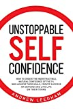 Unstoppable Self Confidence: How to create the