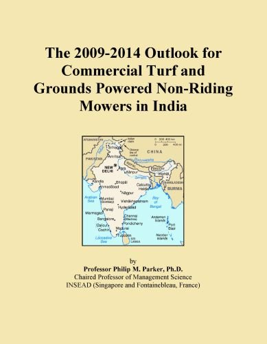 The 2009-2014 Outlook for Commercial Turf and Grounds Powered Non-Riding Mowers in India Icon Group International