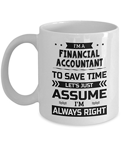 Financial Accountant Mug - To Save Time Let's Just Assume I'm Always Right - Funny Novelty Ceramic Coffee & Tea Cup Cool Gifts for Men or Women with Gift Box