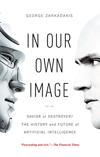 In Our Own Image: Savior or Destroyer? The History and Future of Artificial Intelligence (Factors That Led To The Industrial Revolution)