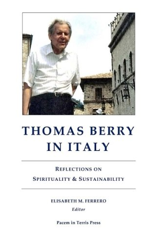 Thomas Berry in Italy: Reflections on Spirituality & Sustainability