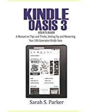 Kindle Oasis 3 User's Guide: A Manual on Tips and Tricks, Setting Up and Mastering Your 10th Generation Kindle Oasis