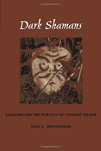 Dark Shamans: Kanaima and the Poetics of Violent Death from Brand: Duke University Press Books