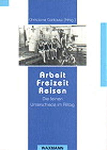 Arbeit, Freizeit, Reisen: Die feinen Unterschiede im Alltag (Beiträge zur Volkskultur in Nordwestdeutschland)