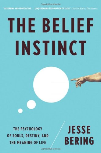 The Belief Instinct: The Psychology of Souls, Destiny, and the Meaning of Life pdf epub