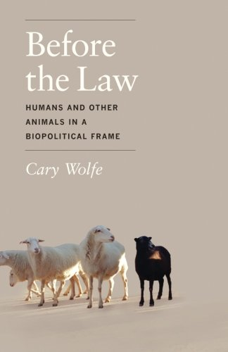 Before the Law: Humans and Other Animals in a Biopolitical Frame [Cary Wolfe] (Tapa Blanda)