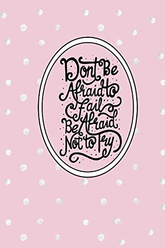 Don't Be Afraid to Fail, Be Afraid Not to Try: Dot Grid Bullet Planner for Busy Moms. Turn Your Chaos Into Calm. Pink with Dots