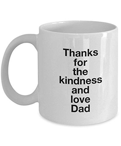 (Thanks For The Kindness And Love Dad!, 11Oz Coffee Mug Unique Gift Idea Coffee Mug - Father's Day/Birthday/Christmas Present)