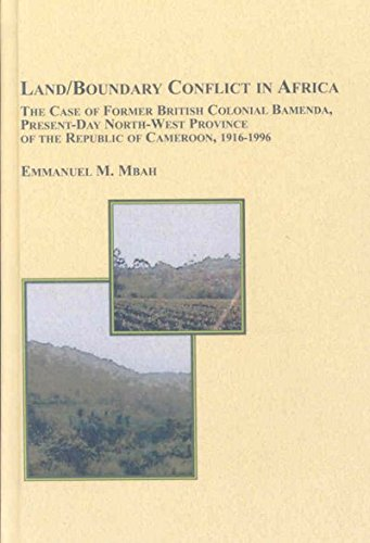Land/Boundary Conflict in Africa: The Case of Former British Colonial Bamenda, Present-Day North-West Province of the Re