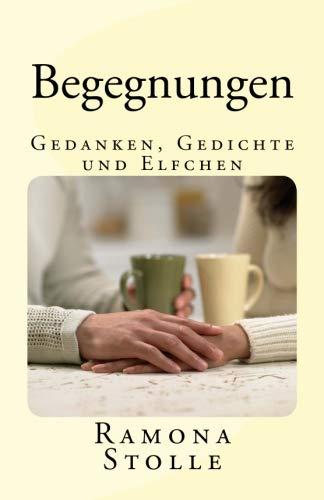 Begegnungen: Gedanken, Gedichte und Elfchen Taschenbuch – 2. Oktober 2018 Ramona Stolle 172768205X POETRY / Women Authors
