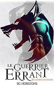 Le guerrier errant (La Horde des Lycans, T.3) (French Edition)