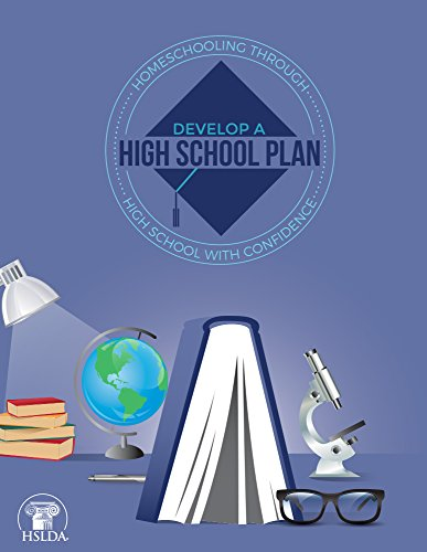 Develop a High School Plan (Homeschooling through High School with Confidence Book 1)