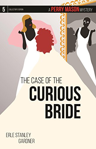 Book Cover: The Case of the Curious Bride: A Perry Mason Mystery #5