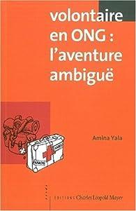 Volontaire en ONG : l'aventure ambiguë par Amina Yala