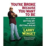 You're Broke Because You Want to Be: How to Stop Getting By and Start Getting Ahead [Audiobook][Unabridged] (Audio CD)