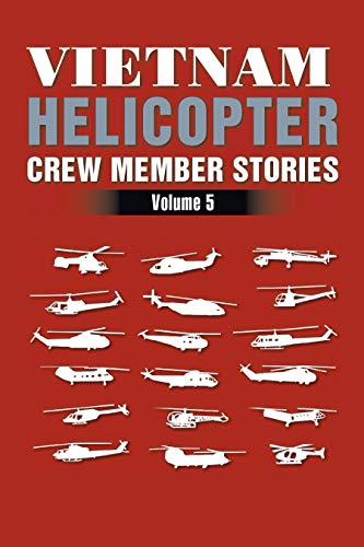 Vietnam Helicopter Crew Member Stories: Volume 5