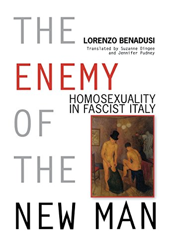 The Enemy of the New Man: Homosexuality in Fascist Italy (George L. Mosse Series in Modern European Cultural and Intelle