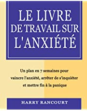 Le livre de travail sur l'anxiété: Un plan en 7 semaines pour vaincre l'anxiété, arrêter de s'inquiéter et mettre fin à la panique