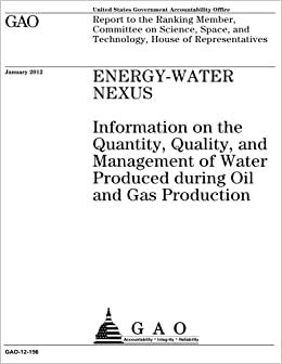 Energy Water Nexus : Information On The Quantity, Quality, And Management  Of Water Produced During Oil And Gas Production : Report To The Ranking ...  And ...