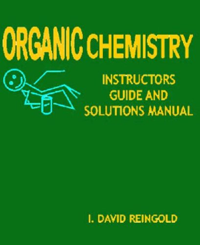 Organic Chemistry : Instructors Guid and Solutions Manual I. David Reingold
