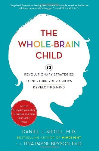 The Whole-Brain Child;Twelve Revolutionary Strategies to Nurture Your Child's Developing Mind,Survive Everyday Parenting Struggles,and Help Your Family Thrive-by book's seller