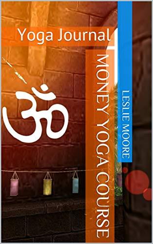 Money Yoga Course: Yoga Journal (Yoga Session Book 1 ...