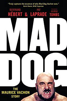 Mad Dog: The Maurice Vachon Story by [Hébert, Bertrand, Laprade, Pat]