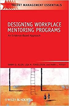 Book Designing Workplace Mentoring Programs: An Evidence-Based Approach by Allen, Tammy D., Finkelstein, Lisa M., Poteet, Mark L. (2009)