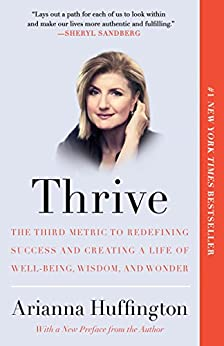 Thrive: The Third Metric to Redefining Success and Creating a Life of Well-Being, Wisdom, and Wonder by [Huffington, Arianna]