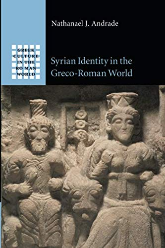 Syrian Identity in the Greco-Roman World (Greek Culture in the Roman World)