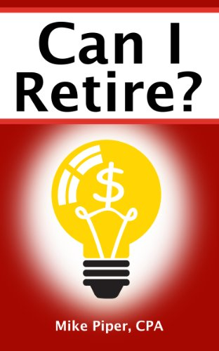 Can I Retire?: How Much Money You Need to Retire and How to Manage Your Retirement Savings, Explained in 100 Pages or Less by [Piper, Mike]