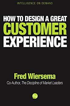 How to Design a Great Customer Experience by [Wiersema, Fred ]