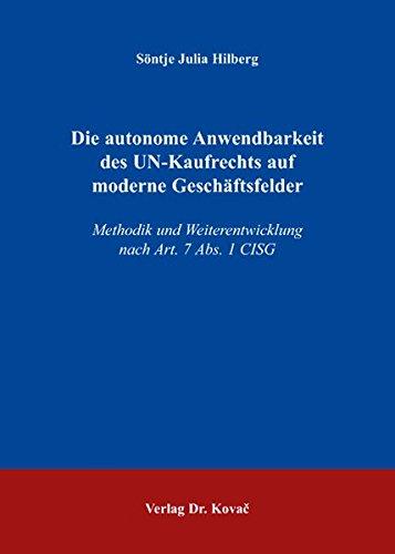 Die autonome Anwendbarkeit des UN-Kaufrechts auf moderne Geschäftsfelder. Methodik und Weiterentwicklung nach Art. 7 Abs. 1 CISG PDF