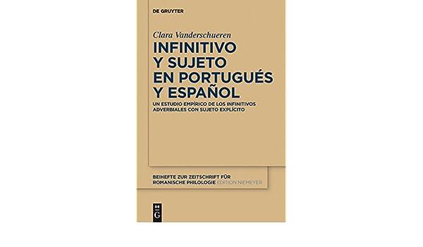 Infinitivo y sujeto en portugués y español: Un estudio empírico de los infinitivos adverbiales con sujeto explícito (Beihefte zur Zeitschrift für romanische ...