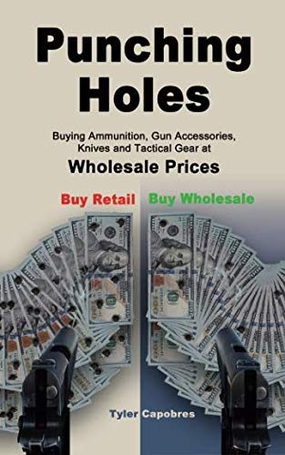Punching Holes: Buying Ammunition, Gun Accessories, Knives and Tactical Gear at Wholesale Prices (Punching Gear)