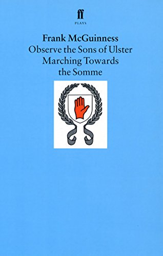 Observe the Sons of Ulster Marching Towards the Somme: A Play