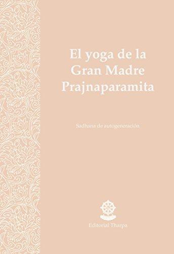 El yoga de la Gran Madre Prajnaparamita: Sadhana de ...