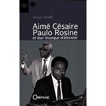 Aimé Césaire, Paulo Rosine et leur musique d'éternité